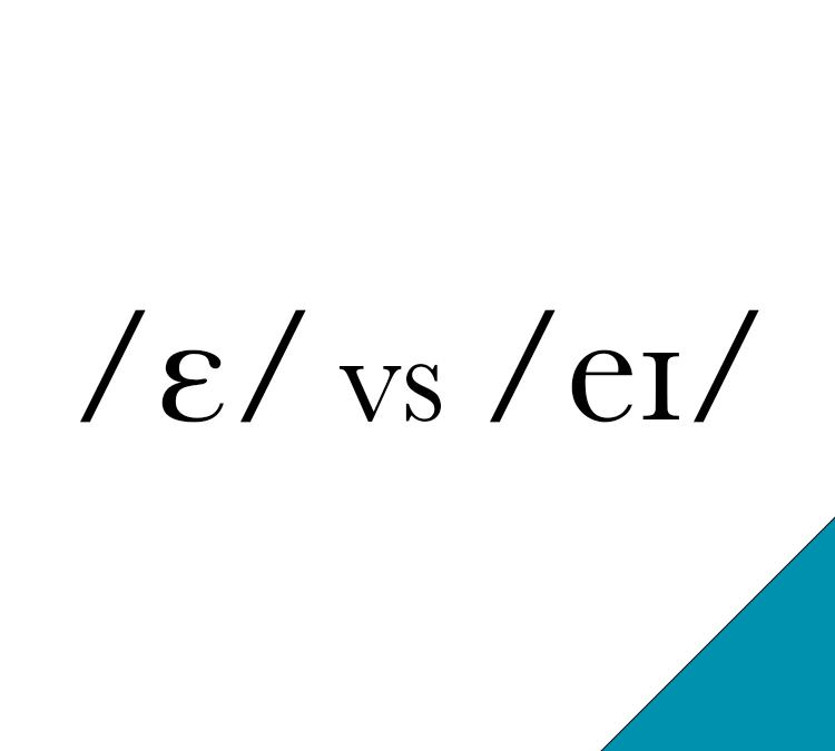 /ɛ/ vs /eɪ/
