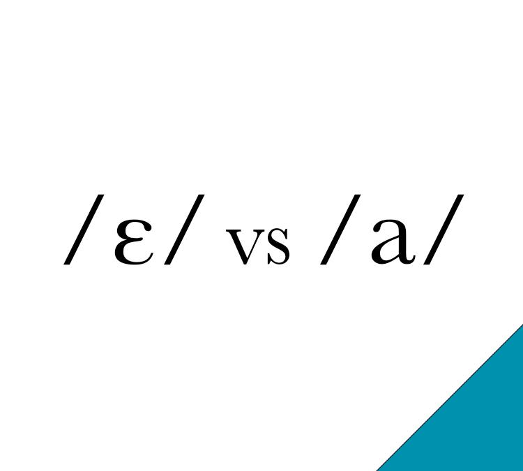 /ɛ/ vs /a/