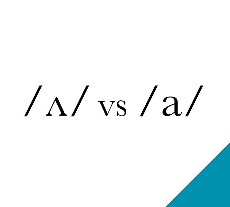 /ʌ/ vs /a/